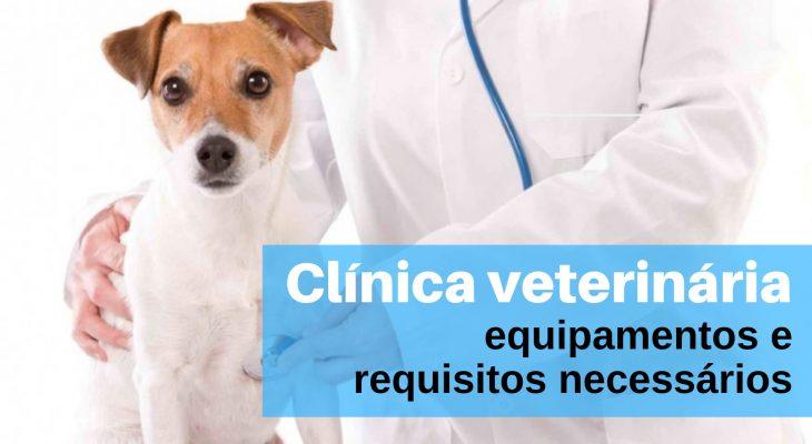 Quais equipamentos e requisitos necessários para montar uma Clínica Veterinária?