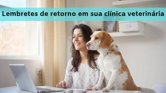Aumente o faturamento da sua veterinária utilizando lembretes de retorno
