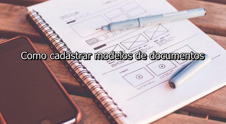 Como cadastrar modelos de documentos